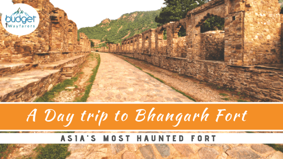Bhangarh Fort: Haunted or Not Haunted – Lets Find Out