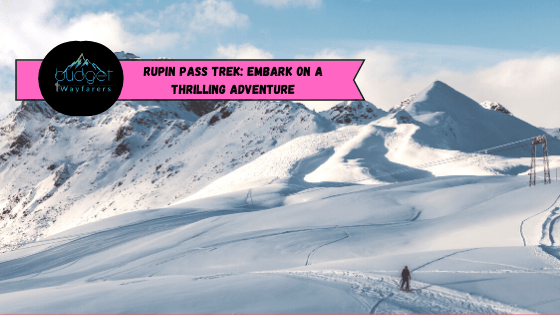 Rupin Pass Trek: Embark on a Thrilling Adventure