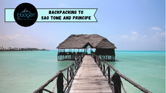 Backpacking Sao Tome and Principe – Go Tripping at the Equator
