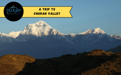 Churah Valley: The Lesser Known but Magnificent Destination in Himachal