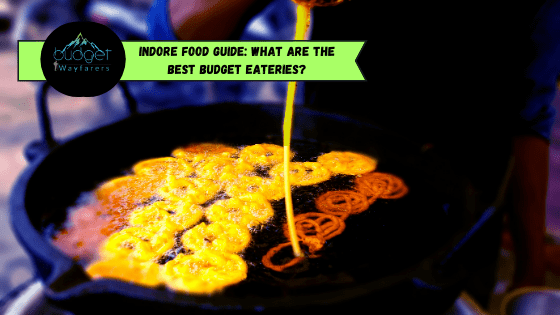 Indore Food Guide: What are the Best Budget Eateries for a First Time Traveler?