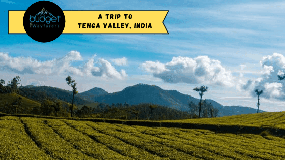 Tenga Valley: The Lesser Known Beauty of Arunachal at 6500 Feet
