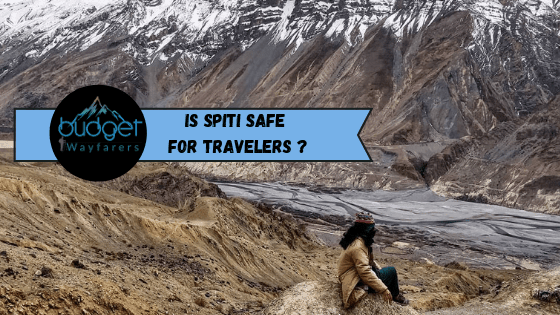 Is Spiti Safe – Important Things about the Region that Every Traveler Should Know