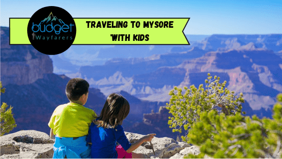 Traveling to Mysore with Kids – Most Child Friendly Places & Travel Tips
