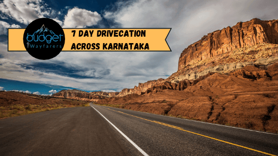 A Traveler's Drivecation Across Karnataka: 1000 kms, 7 Fun Days