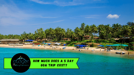 How much does a 5-day Goa trip cost- Budget Breakdown & Tips