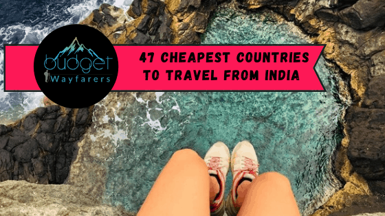 47 Most Cheapest Countries to Travel from India