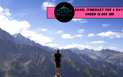 Ultimate Kasol itinerary for 6 days under 12000 INR