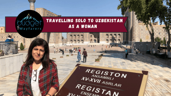 Travelling Solo to Uzbekistan as a Woman | Independent Travel Blog