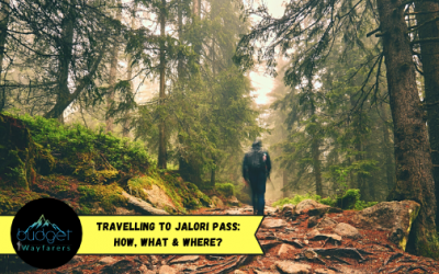 Travelling to Jalori Pass: How, What & Where?