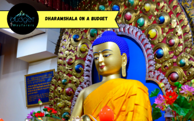 Traveling to Dharamshala on a Budget: The Complete Guide & Itinerary