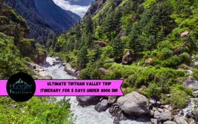 Ultimate Tirthan Valley Trip Itinerary for 5 Days under 8000 INR