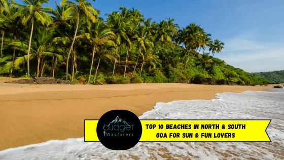Top 10 Beaches in North & South Goa for Sun & Fun Lovers