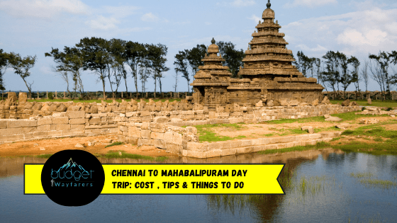 Chennai to Mahabalipuram Day Trip: Cost, Tips & Things to Do